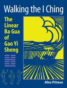Walking the I Ching (The Linear Ba Gua of Gao Yi Sheng) by Allen Pittman, 9781583942147