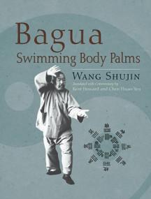 Bagua Swimming Body Palms by Wang Shujin, Kent Howard, Chen Hsiao-Yen, 9781583942451