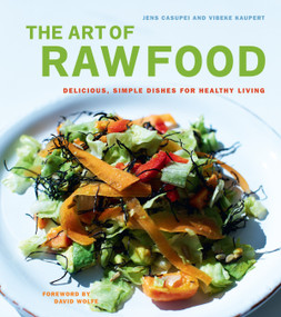 The Art of Raw Food (Delicious, Simple Dishes for Healthy Living) by Jens Casupei, Vibeke Kaupert, David Wolfe, 9781583942475