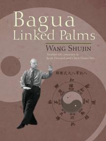 Bagua Linked Palms by Wang Shujin, Kent Howard, Chen Hsiao-Yen, 9781583942642