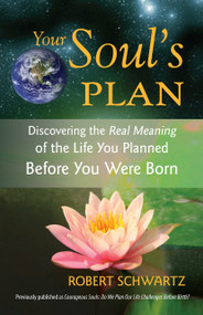 Your Soul's Plan (Discovering the Real Meaning of the Life You Planned Before You Were Born) by Robert Schwartz, 9781583942727