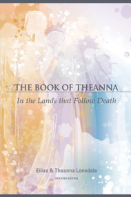 The Book of Theanna, Updated Edition (In the Lands that Follow Death) by Ellias Lonsdale, 9781583943052