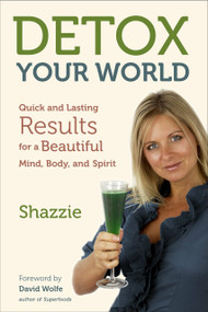 Detox Your World (Quick and Lasting Results for a Beautiful Mind, Body, and Spirit) by Shazzie, David Wolfe, 9781583944509