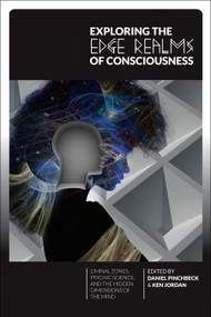 Exploring the Edge Realms of Consciousness (Liminal Zones, Psychic Science, and the Hidden Dimensions of the Mind) by Daniel Pinchbeck, Ken Jordan, 9781583944882