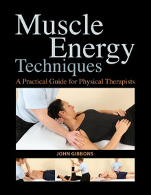 Muscle Energy Techniques (A Practical Guide for Physical Therapists) by John Gibbons, 9781583945575