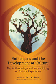 Entheogens and the Development of Culture (The Anthropology and Neurobiology of Ecstatic Experience) by John A. Rush, 9781583946008