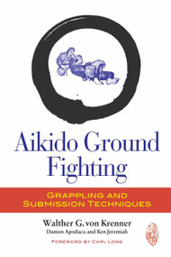 Aikido Ground Fighting (Grappling and Submission Techniques) by Walther G. Von Krenner, Damon Apodaca, Ken Jeremiah, Carl Long, 9781583946060