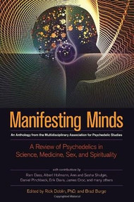 Manifesting Minds (A Review of Psychedelics in Science, Medicine, Sex, and Spirituality) by Rick Doblin, Ph.D., Brad Burge, Albert Hoffman, Ram Dass, Sasha Shulgin, 9781583947265