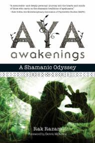 Aya Awakenings (A Shamanic Odyssey) by Rak Razam, Dennis J. McKenna, 9781583948002