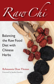Raw Chi (Balancing the Raw Food Diet with Chinese Herbs) by Rehmannia Dean Thomas, Janabai Owens-Amsden, 9781583948583