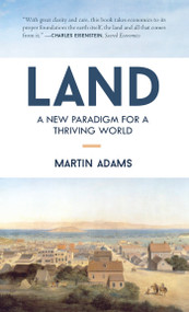 Land (A New Paradigm for a Thriving World) by Martin Adams, 9781583949207