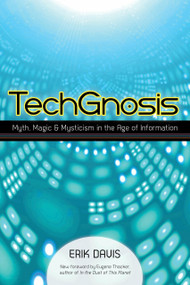 TechGnosis (Myth, Magic, and Mysticism in the Age of Information) by Erik Davis, Eugene Thacker, 9781583949306