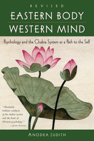 Eastern Body, Western Mind (Psychology and the Chakra System As a Path to the Self) by Anodea Judith, 9781587612251