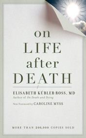 On Life after Death, revised by Elizabeth Kubler-Ross, Caroline Myss, 9781587613180