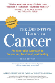 The Definitive Guide to Cancer, 3rd Edition (An Integrative Approach to Prevention, Treatment, and Healing) by Lise N. Alschuler, Karolyn A. Gazella, 9781587613586
