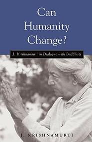 Can Humanity Change? (J. Krishnamurti in Dialogue with Buddhists) by J. Krishnamurti, 9781590300725