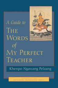 A Guide to the Words of My Perfect Teacher by Khenpo Ngawang Pelzang, 9781590300732