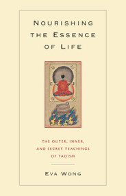 Nourishing the Essence of Life (The Outer, Inner, and Secret Teachings of Taoism) by Eva Wong, 9781590301043