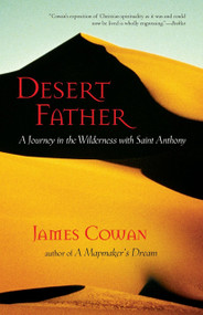 Desert Father (A Journey in the Wilderness with Saint Anthony) by James Cowan, 9781590302378