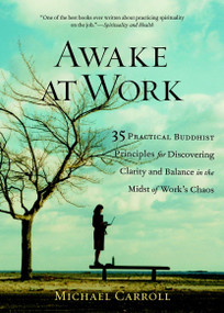 Awake at Work (35 Practical Buddhist Principles for Discovering Clarity and Balance in the Midst of Work's Chaos) by Michael Carroll, 9781590302729