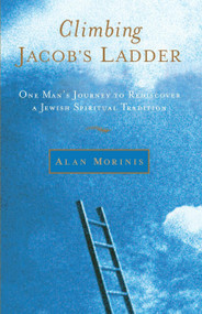 Climbing Jacob's Ladder (One Man's Journey to Rediscover a Jewish Spiritual Tradition) by Alan Morinis, 9781590303665