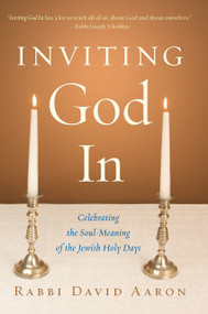 Inviting God In (Celebrating the Soul-Meaning of the Jewish Holy Days) by Rabbi David Aaron, 9781590304587