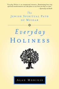 Everyday Holiness (The Jewish Spiritual Path of Mussar) by Alan Morinis, 9781590306093