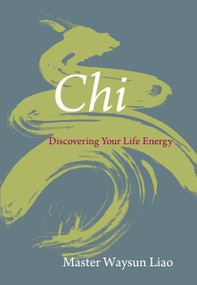 Chi (Discovering Your Life Energy) by Waysun Liao, 9781590306956