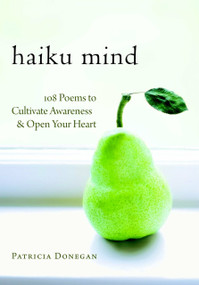 Haiku Mind (108 Poems to Cultivate Awareness and Open Your Heart) by Patricia Donegan, 9781590307588
