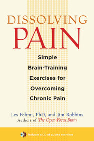 Dissolving Pain (Simple Brain-Training Exercises for Overcoming Chronic Pain) by Les Fehmi, Jim Robbins, 9781590307809