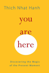 You Are Here (Discovering the Magic of the Present Moment) by Thich Nhat Hanh, Sherab Chodzin Kohn, Melvin McLeod, 9781590308387