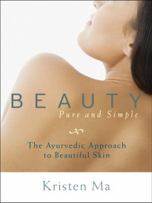 Beauty Pure and Simple (The Ayurvedic Approach to Beautiful Skin) by Kristen Ma, 9781590309209