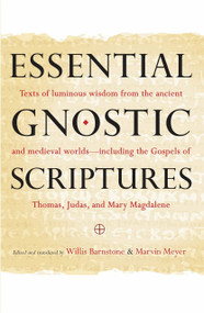 Essential Gnostic Scriptures (Texts of Luminous Wisdom from the Ancient and Medieval Worlds?Including the Gospels of Thomas, Judas, and Mary Magdalene) by Marvin Meyer, Willis Barnstone, 9781590309254
