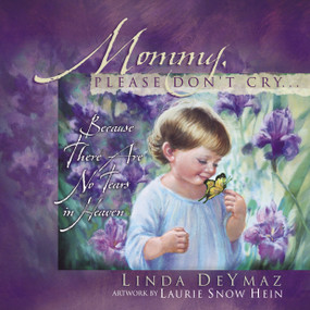 Mommy, Please Don't Cry (There Are No Tears in Heaven) by Linda Deymaz, Laurie Snow Hein, 9781590521519