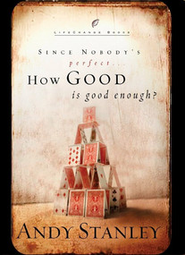 How Good Is Good Enough? (Since Nobody's Perfect . . .) by Andy Stanley, 9781590522745