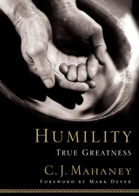 Humility (True Greatness) by C.J. Mahaney, Mark Dever, 9781590523261