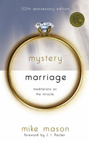 The Mystery of Marriage 20th Anniversary Edition (Meditations on the Miracle) by Mike Mason, 9781590523742