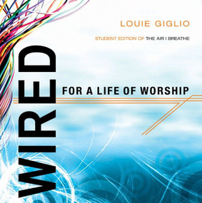Wired (Student Edition of The Air I Breathe) by Louie Giglio, 9781590525838