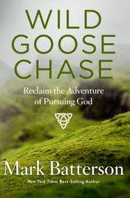 Wild Goose Chase (Reclaim the Adventure of Pursuing God) by Mark Batterson, 9781590527191
