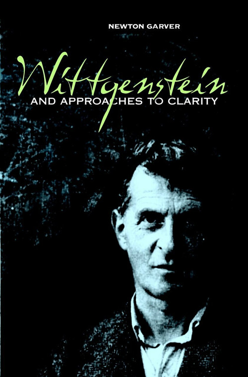 Wittgenstein and Approaches To Clarity by Newton Garver, 9781591023265