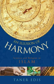 An Illusion of Harmony (Science And Religion in Islam) by Taner Edis,, 9781591024491