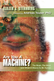 Are You a Machine? (The Brain, the Mind, And What It Means to Be Human) by Eliezer J. Sternberg, Shannon Balke, 9781591024835