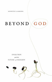 Beyond God (Evolution and the Future of Religion) by Kenneth V. Kardong, 9781591026822