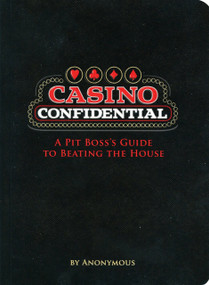 Casino Confidential (A Pit Boss's Guide to Beating the House) by Anonymous, 9781594741951