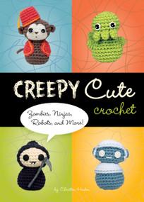 Creepy Cute Crochet (Zombies, Ninjas, Robots, and More!) by Christen Haden, 9781594742323