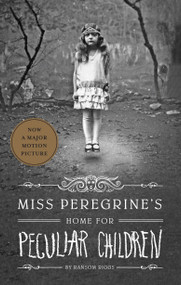Miss Peregrine's Home for Peculiar Children by Ransom Riggs, 9781594744761