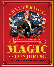 Mysterio's Encyclopedia of Magic and Conjuring (A Complete Compendium of Astonishing Illusions) by Gabe Fajuri, 9781594744969