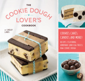 The Cookie Dough Lover's Cookbook (Cookies, Cakes, Candies, and More) by Lindsay Landis, 9781594745645