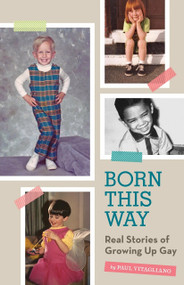 Born This Way (Real Stories of Growing Up Gay) by Paul Vitagliano, 9781594745997