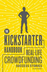 The Kickstarter Handbook (Real-Life Crowdfunding Success Stories) by Don Steinberg, 9781594746086